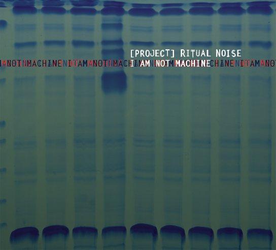 (Project) Ritual Noise - I Am Not Machine